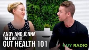 ANDY & JENNA TALK ABOUT GUT HEALTH 101